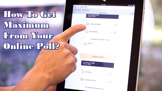 How To Get Maximum From Your Online Poll