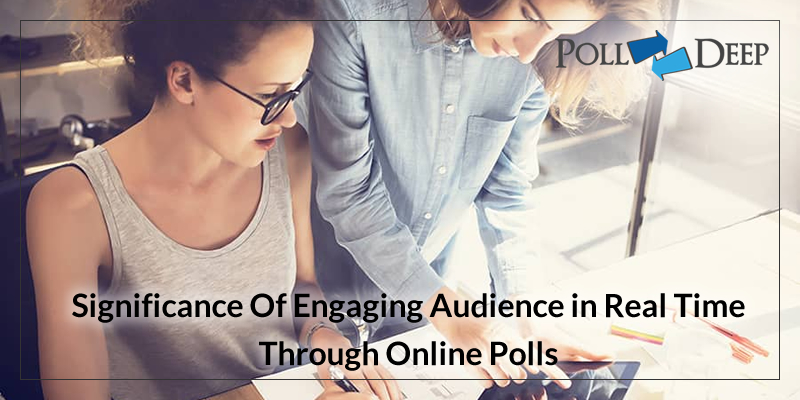 Significance Of Engaging Audience in Real Time Through Online Polls