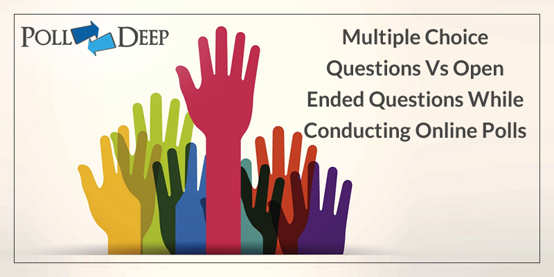Multiple Choice Questions VS Open Ended Questions While Conducting Online Polls