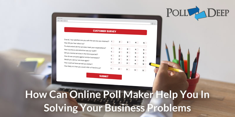 how can online poll maker help you in solving your business problems