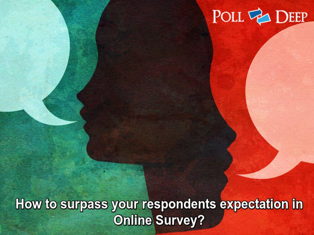 How to surpass your respondents expectation in Online Survey