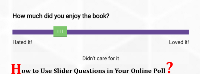 How to use Slider questions in Your Online Poll