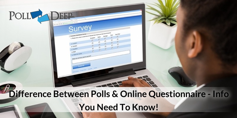 Difference Between Polls And Online Questionnaire - Info You Need To Know!