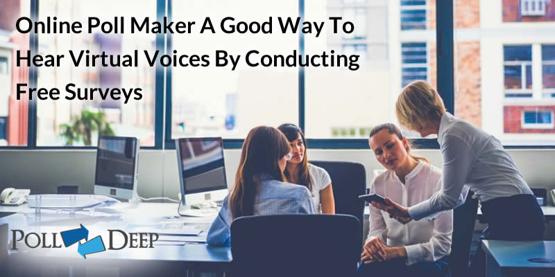 Online Poll Maker - A Good Way To Hear Virtual Voices By Conducting Free Surveys