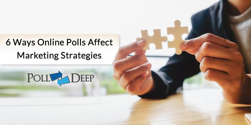 6 ways online polls affect marketing strategies!
