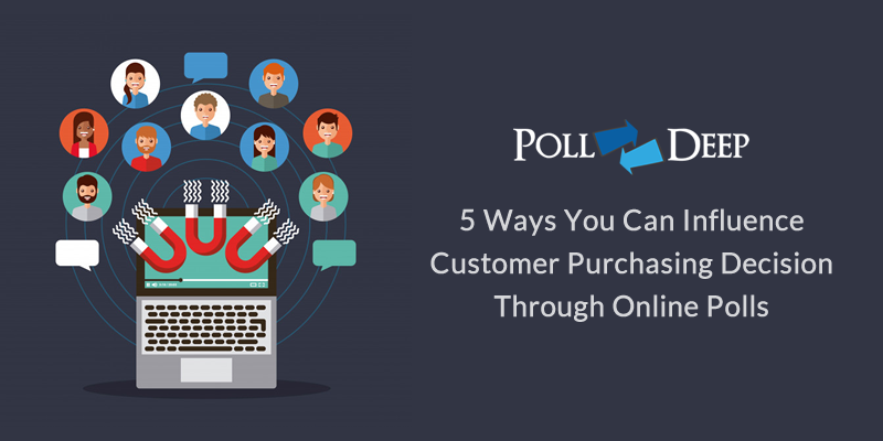 5 Ways You Can Influence Customer Purchasing Decision Through Online Polls