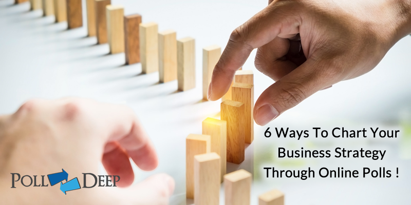 6 Ways To Chart Your Business Strategy Through Online Polls!