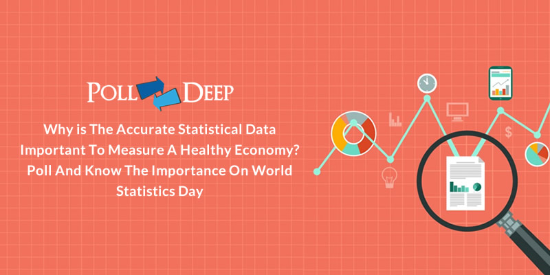 Why is the Accurate Statistical Data Important to Measure a Healthy Economy Poll and Know the Importance on World Statistics Day