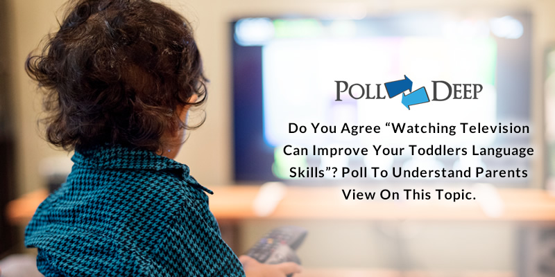 Do You Agree Watching Television can Improve your Toddlers language skills Poll to understand Parents view on this topic