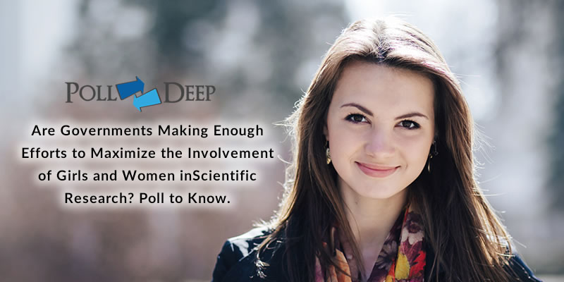 Are Governments Making Enough Efforts to Maximize the Involvement of Girls and Women in Scientific Research Poll to Know