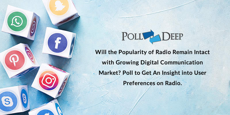 Will the Popularity of Radio Remain Intact with Growing Digital Communication Market Poll to Get An Insight into User Preferences on Radio