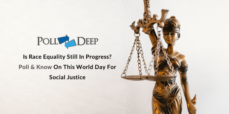 Is Race Equality Still in Progress Poll & know on this world day for social justice