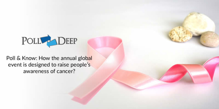 Poll & Know How the annual global event is designed to raise people's awareness of cancer