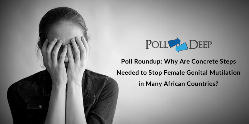 Poll Roundup Why Are Concrete Steps Needed to Stop Female Genital Mutilation in Many African Countries