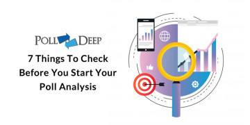 7 Things To Check Before You Start Your Poll Analysis