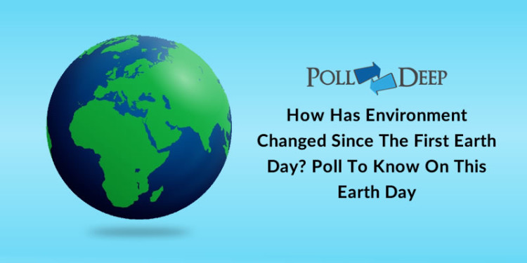 How Has Environment Changed Since The First Earth Day Poll To Know On This Earth Day