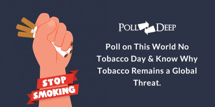 Poll on This World No Tobacco Day & Know Why Tobacco Remains a Global Threat