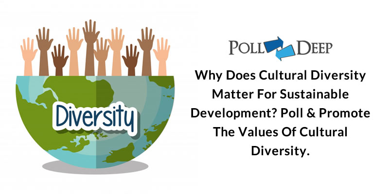 Why Does Cultural Diversity Matter for Sustainable Development Poll & Promote the Values of Cultural Diversity