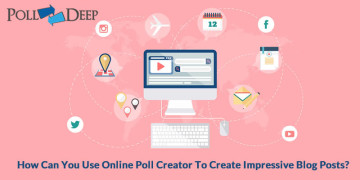 How Can You Use Online Poll Creator to Create Impressive Blog Posts