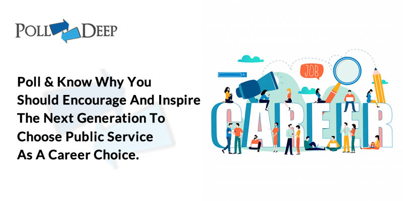 Poll & Know Why You Should Encourage And Inspire The Next Generation To Choose Public Service As A Career Choice