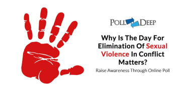 Why is the Day for Elimination of Sexual Violence in Conflict Matters Raise Awareness Through Online Poll