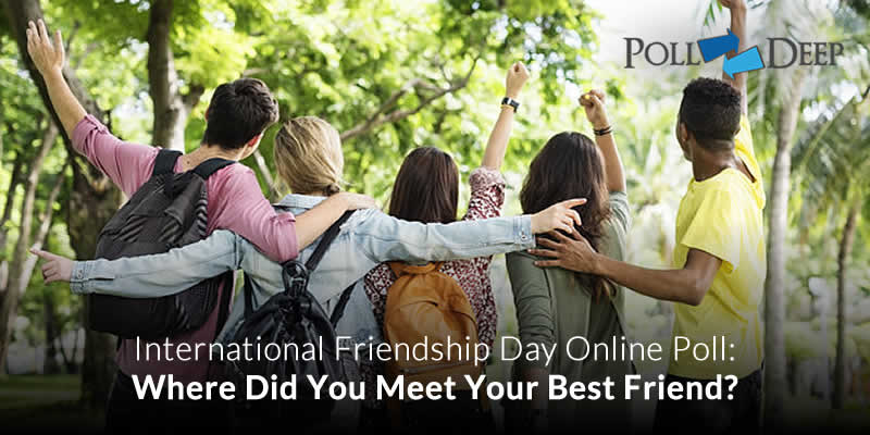 International Friendship Day Online Poll Where Did You Meet Your Best Friend