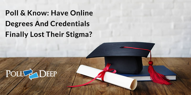 Poll & Know Have Online Degrees and Credentials Finally Lost Their Stigma