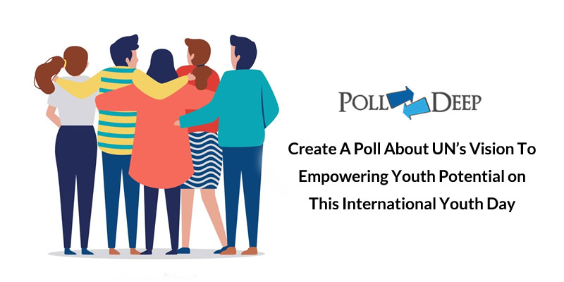 Create A Poll About UN's Vision To Empowering Youth Potential on This International Youth Day