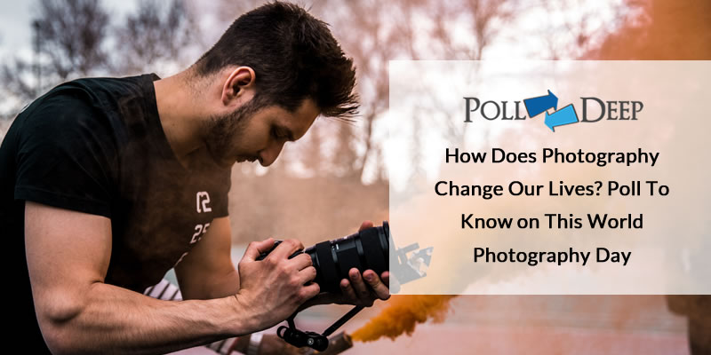 How Does Photography Change Our Lives? Poll To Know on This World Photography Day