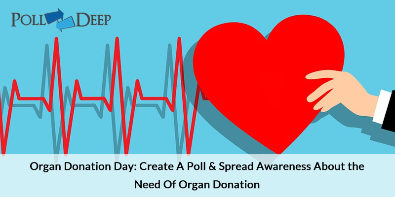 Organ Donation Day Create A Poll & Spread Awareness About the Need Of Organ Donation