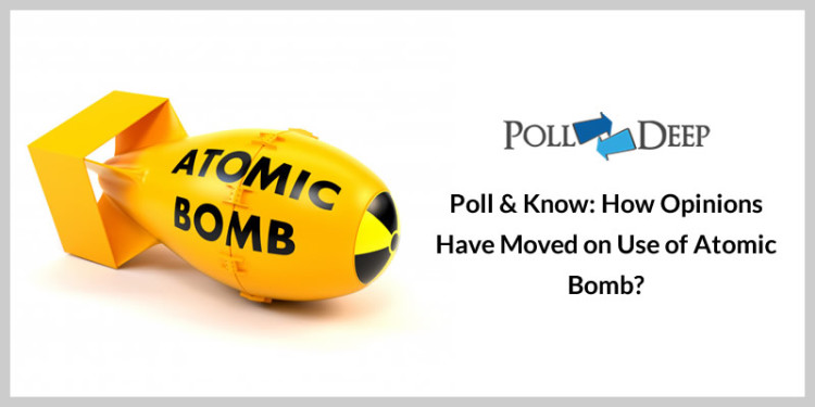 Poll & Know How Opinions Have Moved on Use of Atomic Bomb