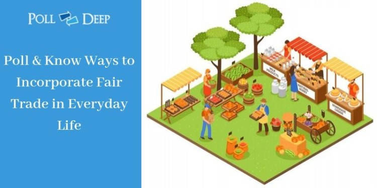 Poll & Know Ways to Incorporate Fair Trade in Everyday Life
